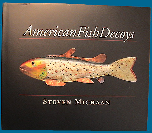 American Fish Decoys by Steven Michaan